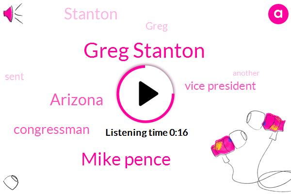Greg Stanton,Vice President,Mike Pence,Arizona,Congressman