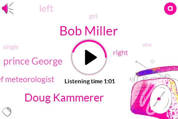 Prince George,Bob Miller,Chief Meteorologist,Doug Kammerer