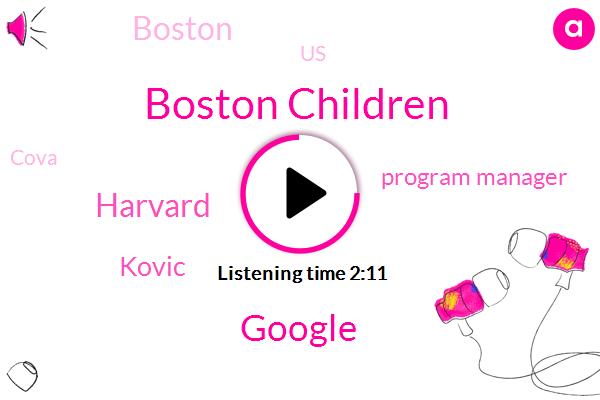 Boston Children,Program Manager,Boston,United States,Google,Cova,Harvard,Kovic