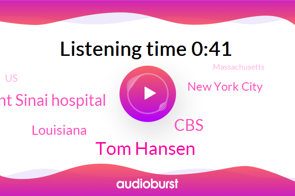 CBS,Tom Hansen,Louisiana,New York City,United States,Mount Sinai Hospital,Massachusetts