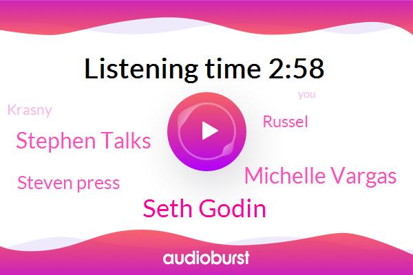 Seth Godin,Michelle Vargas,Stephen Talks,Krasny,Steven Press,Russel