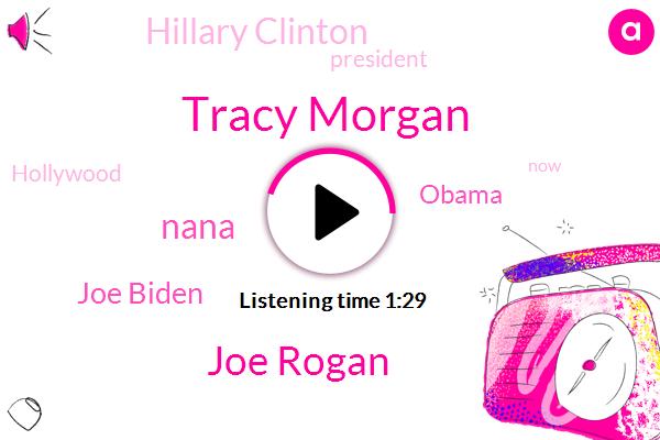 President Trump,Tracy Morgan,Joe Rogan,Nana,Joe Biden,Barack Obama,Hillary Clinton,Hollywood
