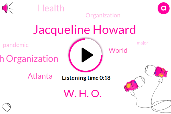 World Health Organization,Jacqueline Howard,Atlanta,W. H. O.