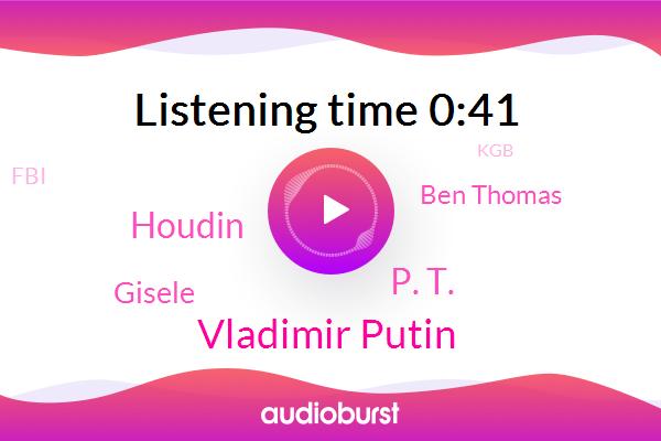 Vladimir Putin,FBI,P. T.,Russia,Saint Petersburg,Houdin,Gisele,Ben Thomas,President Trump,KGB