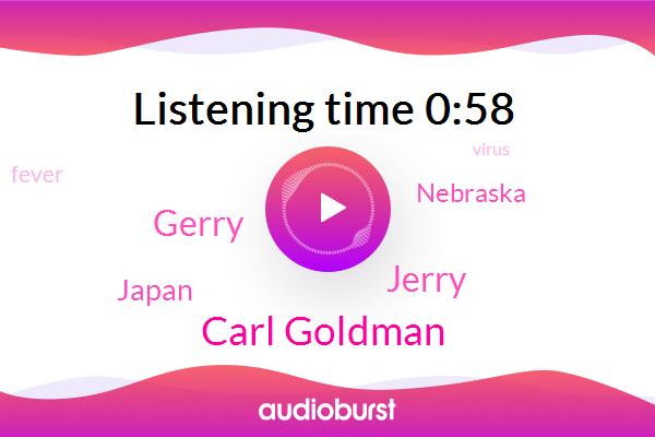 Japan,Nebraska,Carl Goldman,Jerry,KNX,Fever,Gerry