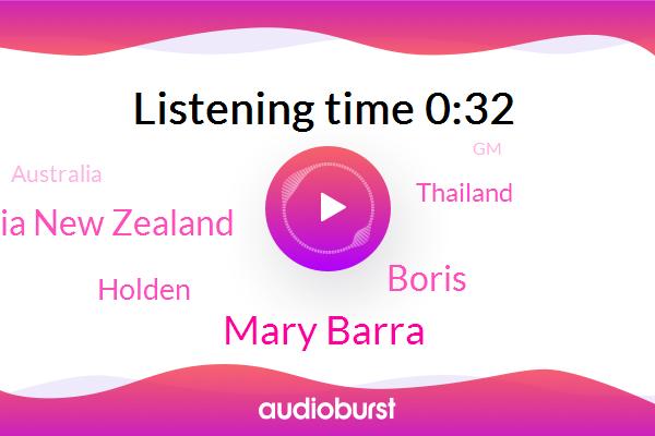 GM,Australia New Zealand,Mary Barra,Boris,Australia,Thailand,China,CEO,Holden