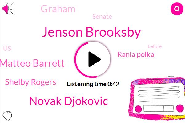 Jenson Brooksby,Novak Djokovic,Matteo Barrett,United States,Shelby Rogers,Senate,Rania Polka,Graham