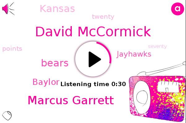 David Mccormick,Marcus Garrett,Baylor,Jayhawks,Kansas,Bears