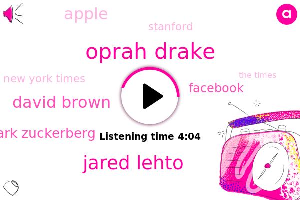 Oprah Drake,Jared Lehto,David Brown,Facebook,Apple,Mark Zuckerberg,New York Times,The Times,Stanford,Bloomberg