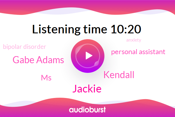 Kendall,Bipolar Disorder,Jackie,Personal Assistant,Anxiety,Gabe Adams,MS
