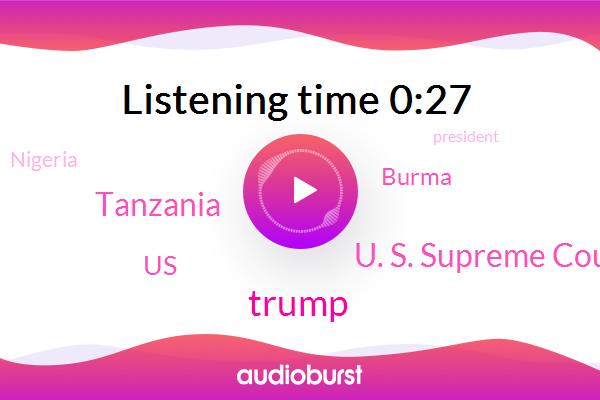 Nigeria,Tanzania,United States,Donald Trump,U. S. Supreme Court,President Trump,Burma