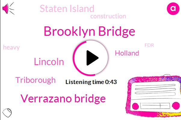 Triborough,Brooklyn Bridge,Verrazano Bridge,Staten Island,Lincoln,Holland