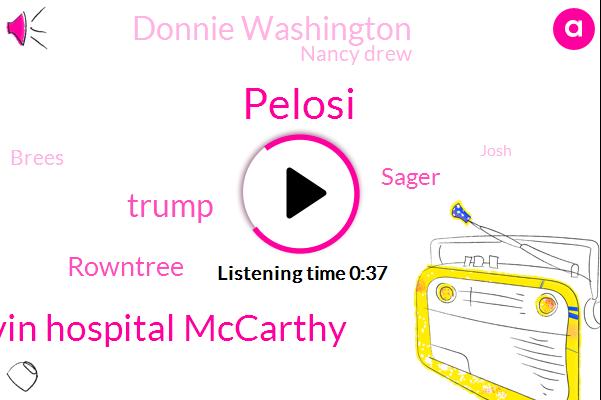 President Trump,Pelosi,Kevin Hospital Mccarthy,Orleans,Donald Trump,Rowntree,Sager,Donnie Washington,Nancy Drew,Brees,Louisiana,Senate,America,Josh,Ani Washington