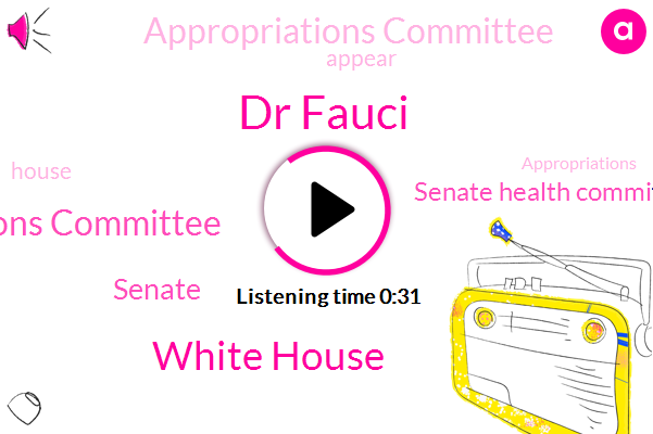 Dr Fauci,White House,House Appropriations Committee,Senate,Senate Health Committee,Appropriations Committee