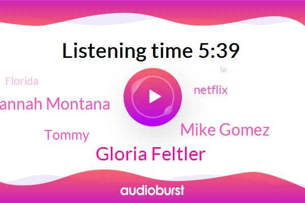 Gloria Feltler,Mike Gomez,Hannah Montana,Netflix,Florida,Tommy,LA,Columbia,Hollywood,Spain,Vancouver
