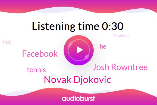 Novak Djokovic,Facebook,Josh Rowntree,Tennis
