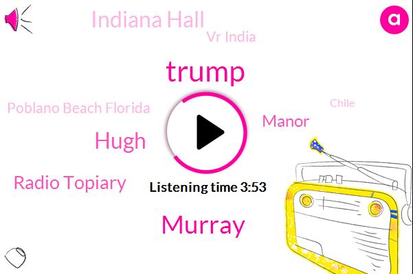 Radio Topiary,Poblano Beach Florida,Overdrive Magazine,Chile,Donald Trump,Manor,Indiana Hall,Vr India,Murray,Hugh,Nebraska