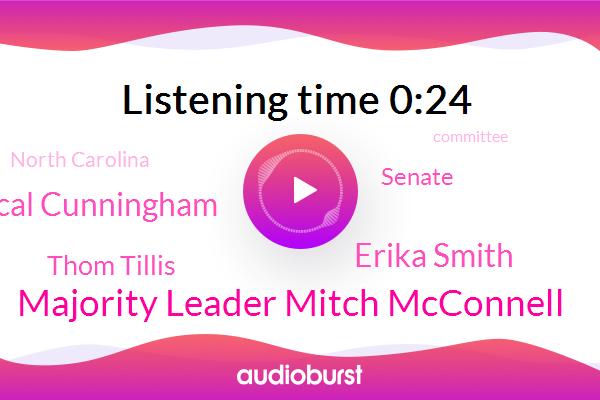 Majority Leader Mitch Mcconnell,Erika Smith,Cal Cunningham,Thom Tillis,Senate,North Carolina