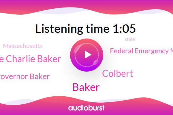 Baker,Massachusetts,Federal Emergency Management Agency,Colbert,Governor Charlie Charlie Baker,Mike Macklin Governor Baker