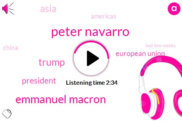 Americas,Asia,China,Emmanuel Macron,Peter Navarro,Donald Trump,European Union,President Trump,Thirty Billion Dollar,Sixty Five Percent