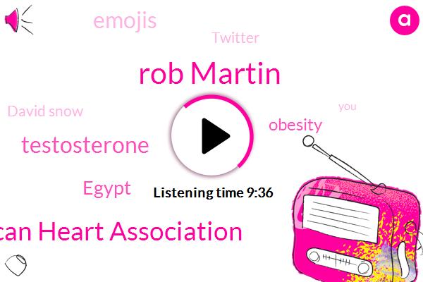 Rob Martin,American Heart Association,Testosterone,Egypt,Obesity,Emojis,Twitter,David Snow,Jacqueline,Matt,Hawaii,Apple,Insomnia,Seventy Percent,Thirty Five Hundred Calories,Nine Hundred Ten Calories,Forty Three Percent,Forty Nine Percent