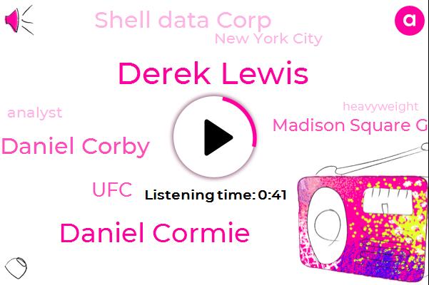 UFC,Derek Lewis,Madison Square Garden,Daniel Cormie,Espn,Daniel Corby,Shell Data Corp,New York City,Analyst