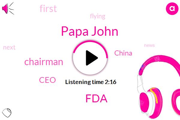 Papa John,Chairman,CEO,FDA,China,Six Hundred Kilograms,Ten Thousand Feet
