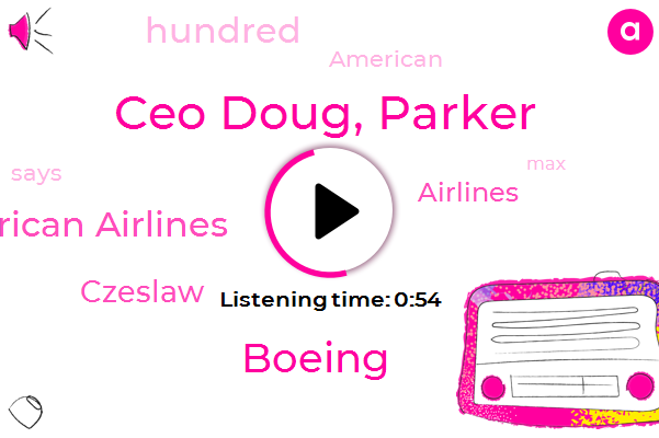 American Airlines,Ceo Doug, Parker,Czeslaw,Boeing,Three Hundred Fifty Million Dollars,Six Hundred Fifty Million Dollars,Six Billion Dollars,Three Months