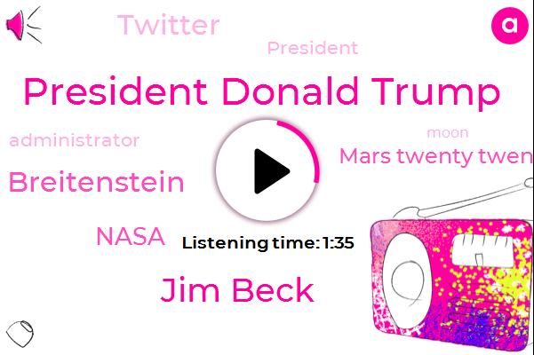 President Donald Trump,Mars Twenty Twenty Rover,Nasa,Jim Beck,President Trump,Jim Breitenstein,Twitter,Administrator,Fifty Years