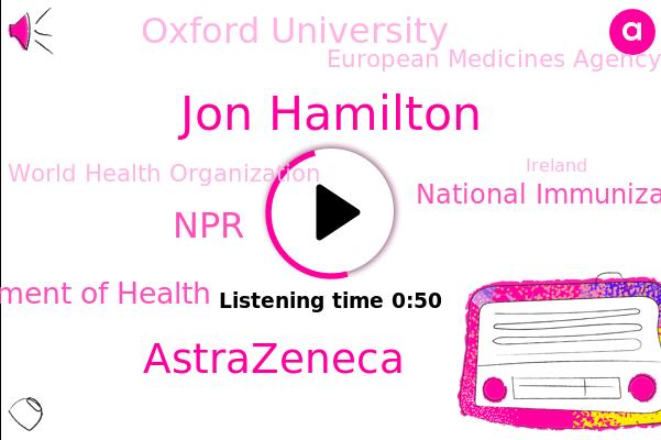 Jon Hamilton,Astrazeneca,Ireland,NPR,Department Of Health,National Immunization Advisory Committee,Norway,Oxford University,U.,European Medicines Agency,World Health Organization,Italy,Austria