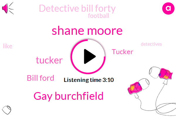 Shane Moore,Gay Burchfield,Tucker,Bill Ford,Detective Bill Forty,Football