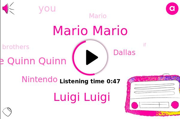 Mario Mario,Luigi Luigi,Nintendo,Dallas,Jackie Jackie Quinn Quinn