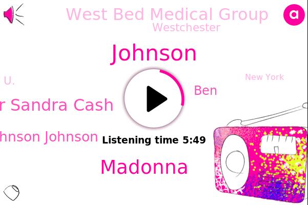 Dr Sandra Cash,West Bed Medical Group,Johnson,Infectious Disease,Westchester,Madonna,U.,Johnson Johnson,New York,BEN