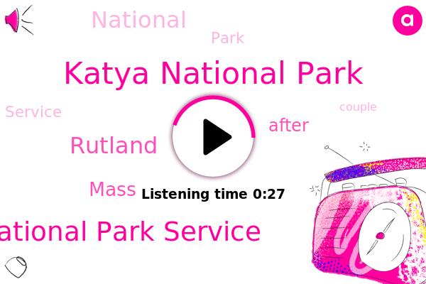 Katya National Park,National Park Service,Rutland,Mass