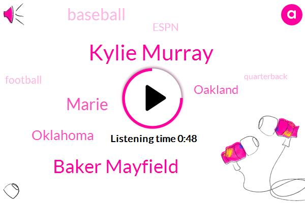 Kylie Murray,Baker Mayfield,Oklahoma,Baseball,Espn,Oakland,Marie,Football,Four Thousand Yards,Six Million Dollar
