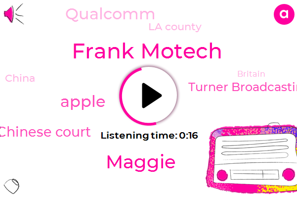 La County,Apple,Chinese Court,China,La Times,Turner Broadcasting,Qualcomm,Frank Motech,Maggie,Britain,Three Dollars,Two Minutes