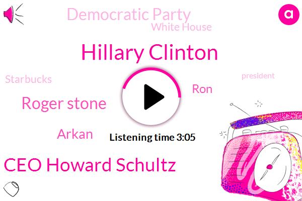 Hillary Clinton,President Trump,Writer,Ceo Howard Schultz,Democratic Party,Roger Stone,New York Post,White House,Starbucks,Arkan,RON,Three W