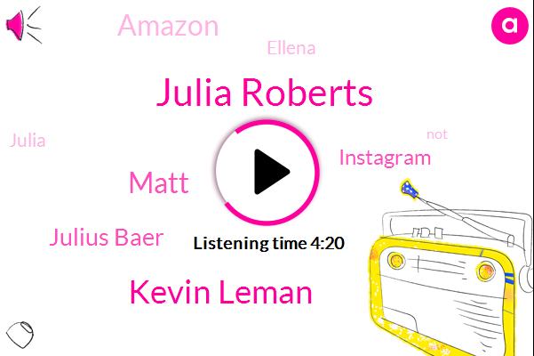 Julia Roberts,Ellen,Ellena,Instagram,Kevin Leman,Matt,Amazon,Julius Baer,Two Weeks,Three Weeks,Six Hours