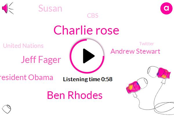 Charlie Rose,Ben Rhodes,CBS,Saudi Arabia,Jeff Fager,Australia,Executive Producer,President Obama,Andrew Stewart,Susan,Bangkok,United Nations,Twitter,Korea,Advisor,Germany,Thailand,Forty Eight Hours,Eighteen Year