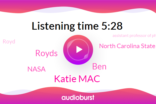 Katie Mac,North Carolina State University,Nasa,Assistant Professor Of Physics,Physicist,BEN,Royd,Professor Of Physics,Royds,Hundred Years,Two Billion Kilometers,Two Years
