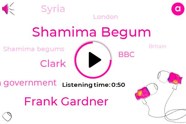 Shamima Begum,Shamima Begums,British Government,Britain,Frank Gardner,Syria,London,Secretary,BBC,Clark,UK