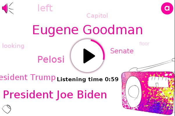 Eugene Goodman,President Joe Biden,Senate,Pelosi,President Trump