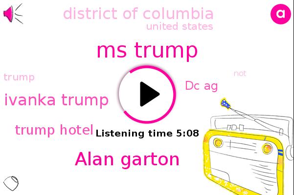 Trump Hotel,Ms Trump,Dc Ag,Alan Garton,Ivanka Trump,United States,District Of Columbia
