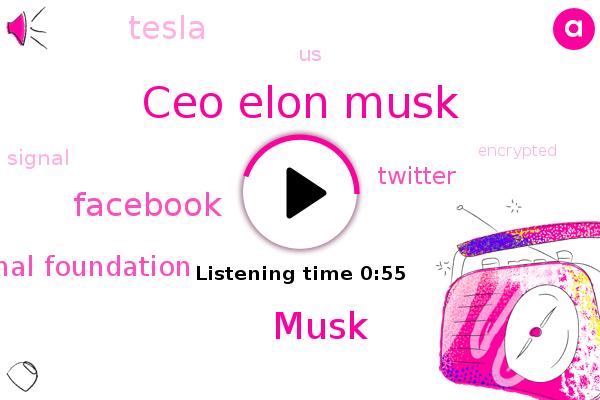 Signal Foundation,Facebook,Ceo Elon Musk,Twitter,Tesla,Musk,United States