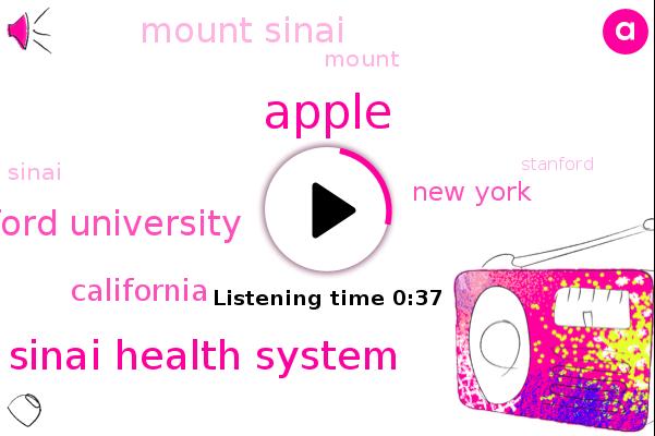 Mount Sinai Health System,Apple,Stanford University,Mount Sinai,New York,California