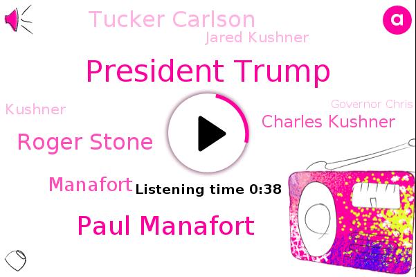 President Trump,Paul Manafort,Roger Stone,Manafort,Charles Kushner,Tucker Carlson,Jared Kushner,FOX,Kushner,Governor Chris Christie,New Jersey
