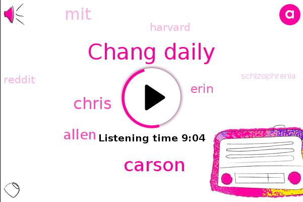 Reddit,Chang Daily,MIT,Harvard,Carson,Schizophrenia,Depression,Chris,Allen,Erin