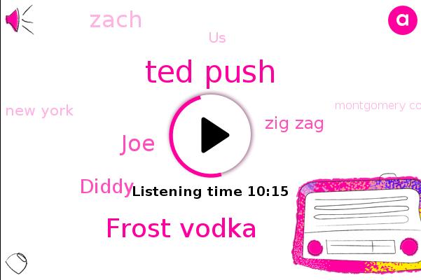 Ted Push,Frost Vodka,United States,JOE,New York,Diddy,Montgomery County,Iraq,Washington Dc,Maryland,Ukraine,Zig Zag,Zach