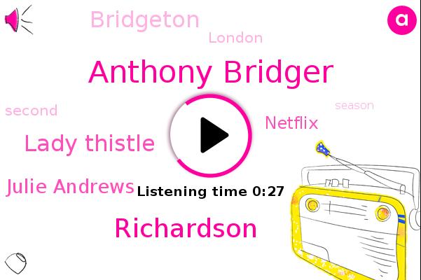 Anthony Bridger,Netflix,Bridgeton,Richardson,Lady Thistle,London,Dame Julie Andrews
