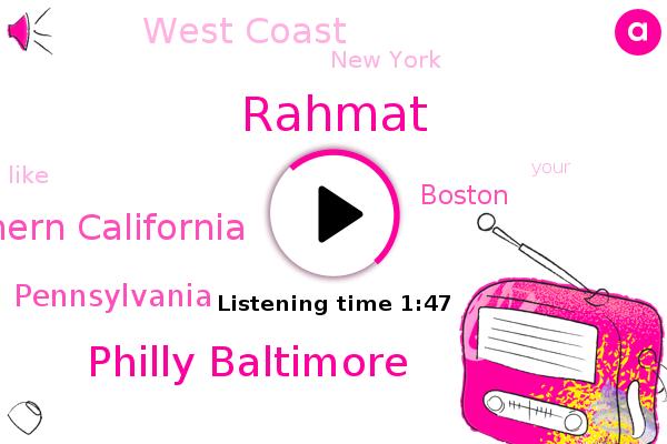 Rahmat,Philly Baltimore,Southern California,Pennsylvania,Boston,West Coast,New York